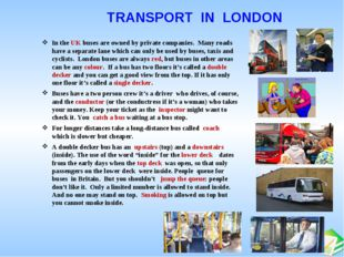 TRANSPORT IN LONDON In the UK buses are owned by private companies. Many roa