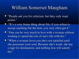 "William Somerset Maugham ""People ask you for criticism, but they only want pr"