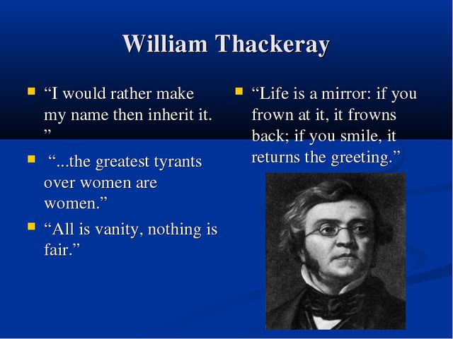 "William Thackeray ""I would rather make my name then inherit it. "" ""...the gre..."