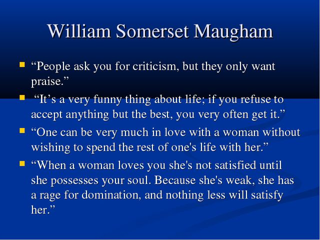 "William Somerset Maugham ""People ask you for criticism, but they only want pr..."