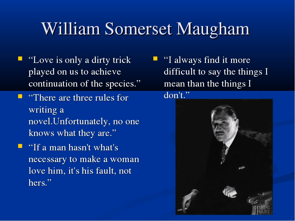 "William Somerset Maugham ""Love is only a dirty trick played on us to achieve..."