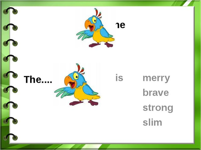 I like the The.... is merry brave strong slim