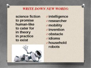 WRITE DOWN NEW WORDS: science fiction to promise human-like to cater for in t