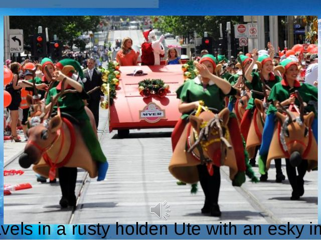 Santa travels in a rusty holden Ute with an esky in the boot
