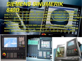 SIEMENS SINUMERIK 840D  SIEMENS SINUMERIK 840D - модульна система ЧПУ. SINUM