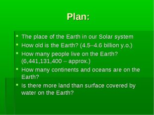 Plan: The place of the Earth in our Solar system How old is the Earth? (4.5–4