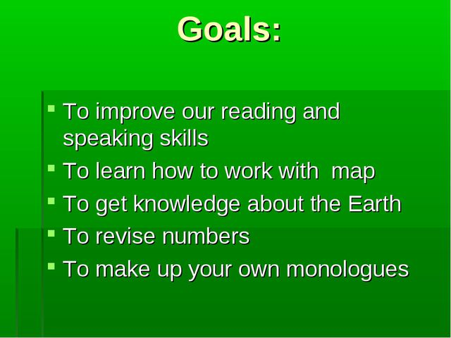 Goals: To improve our reading and speaking skills To learn how to work with m...