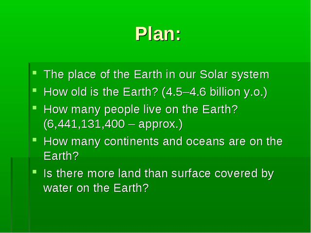 Plan: The place of the Earth in our Solar system How old is the Earth? (4.5–4...
