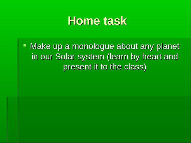 Home task Make up a monologue about any planet in our Solar system (learn by...