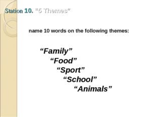 "Station 10. ""5 Themes"" name 10 words on the following themes: ""Family"" ""Food"""