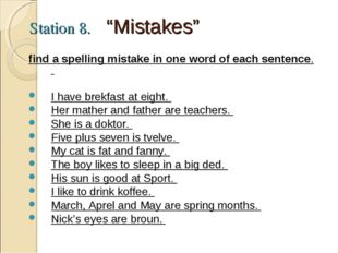 "Station 8. ""Mistakes"" find a spelling mistake in one word of each sentence. I"