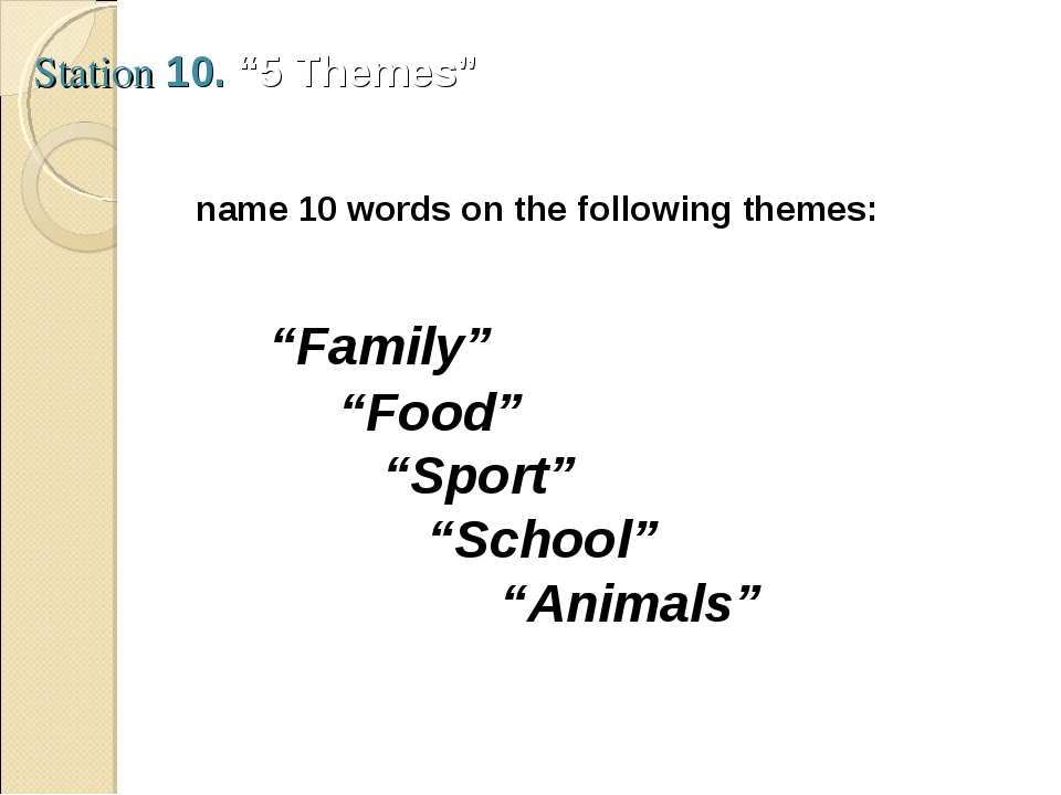 "Station 10. ""5 Themes"" name 10 words on the following themes: ""Family"" ""Food""..."