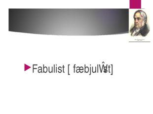 Fabulist [ˈfæbjulɪst]