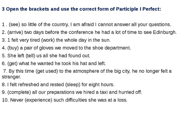 3 Open the brackets and use the correct form of Participle I Perfect: 1 . (se...