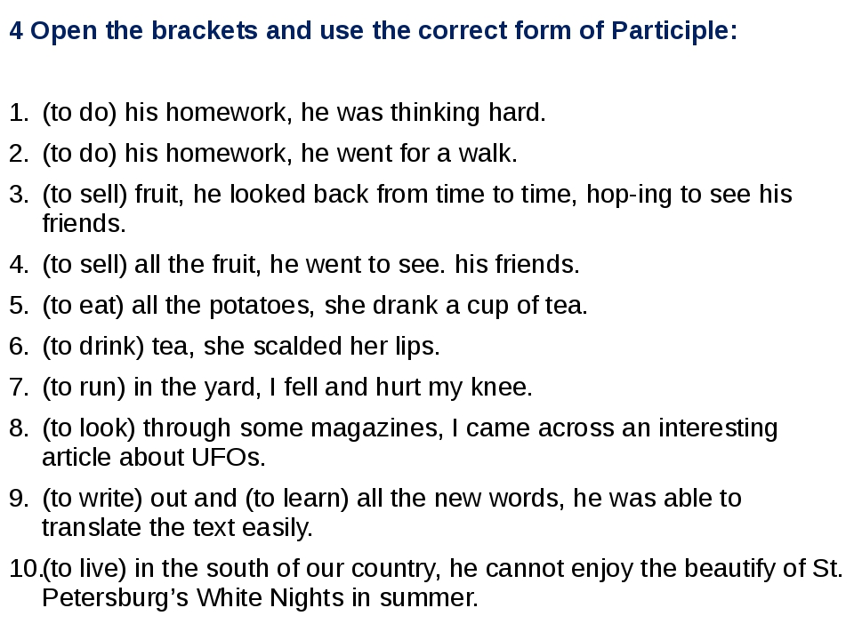 4 Open the brackets and use the correct form of Participle: (to do) his homew...