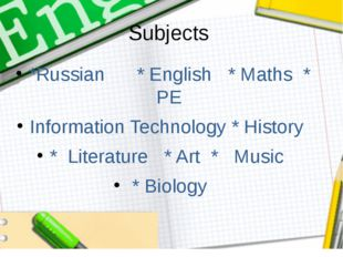 Subjects *Russian * English * Maths * PE Information Technology * History * L