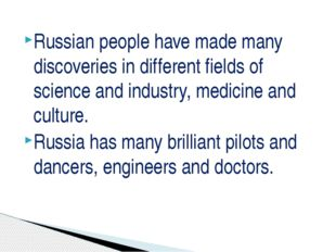 Russian people have made many discoveries in different fields of science and
