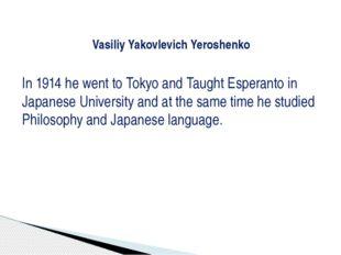 Vasiliy Yakovlevich Yeroshenko In 1914 he went to Tokyo and Taught Esperanto
