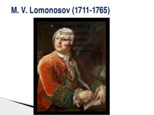 M. V. Lomonosov (1711-1765)