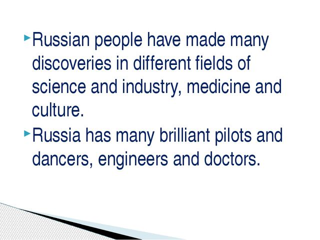 Russian people have made many discoveries in different fields of science and...
