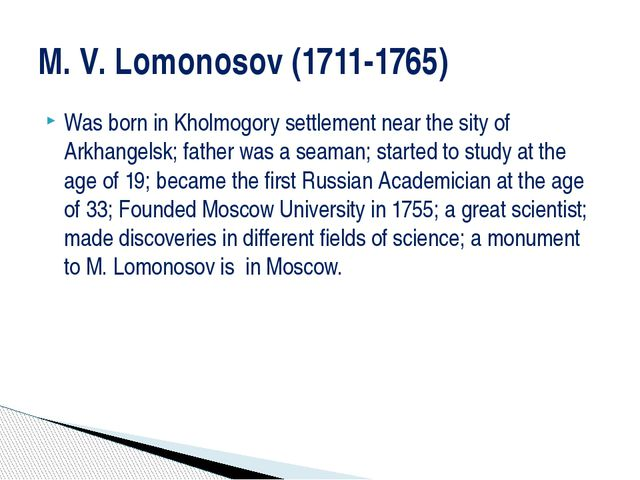 Was born in Kholmogory settlement near the sity of Arkhangelsk; father was a...
