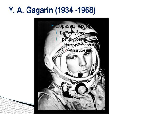 Y. A. Gagarin (1934 -1968)
