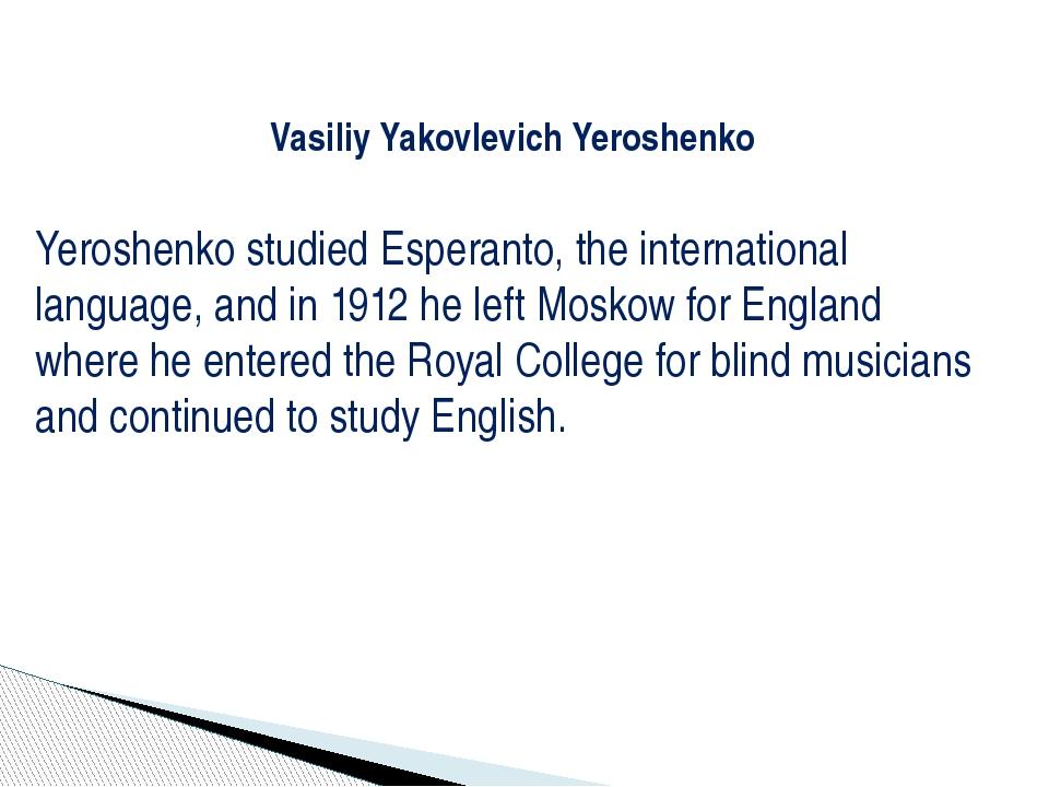 Vasiliy Yakovlevich Yeroshenko Yeroshenko studied Esperanto, the internation...
