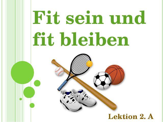 Fit sein und fit bleiben Lektion 2. A