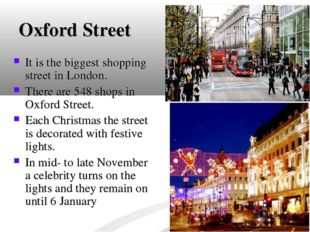Oxford Street It is the biggest shopping street in London. There are 548 shop