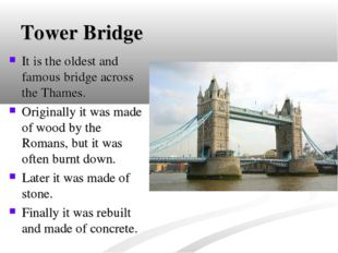 Tower Bridge It is the oldest and famous bridge across the Thames. Originally