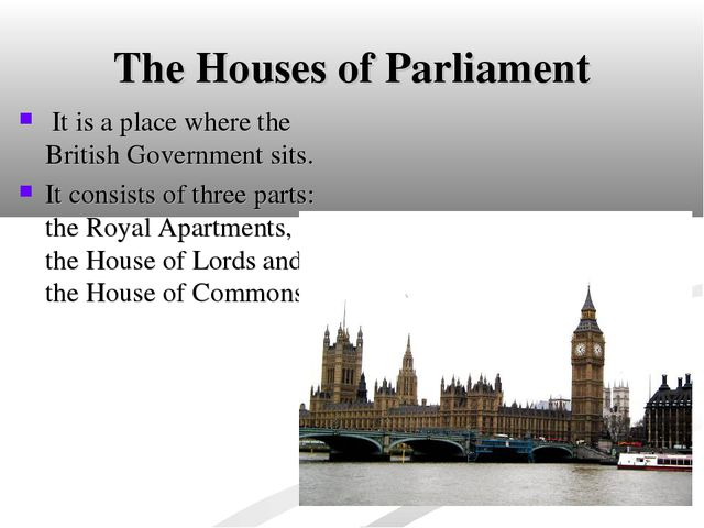 The Houses of Parliament It is a place where the British Government sits. It...