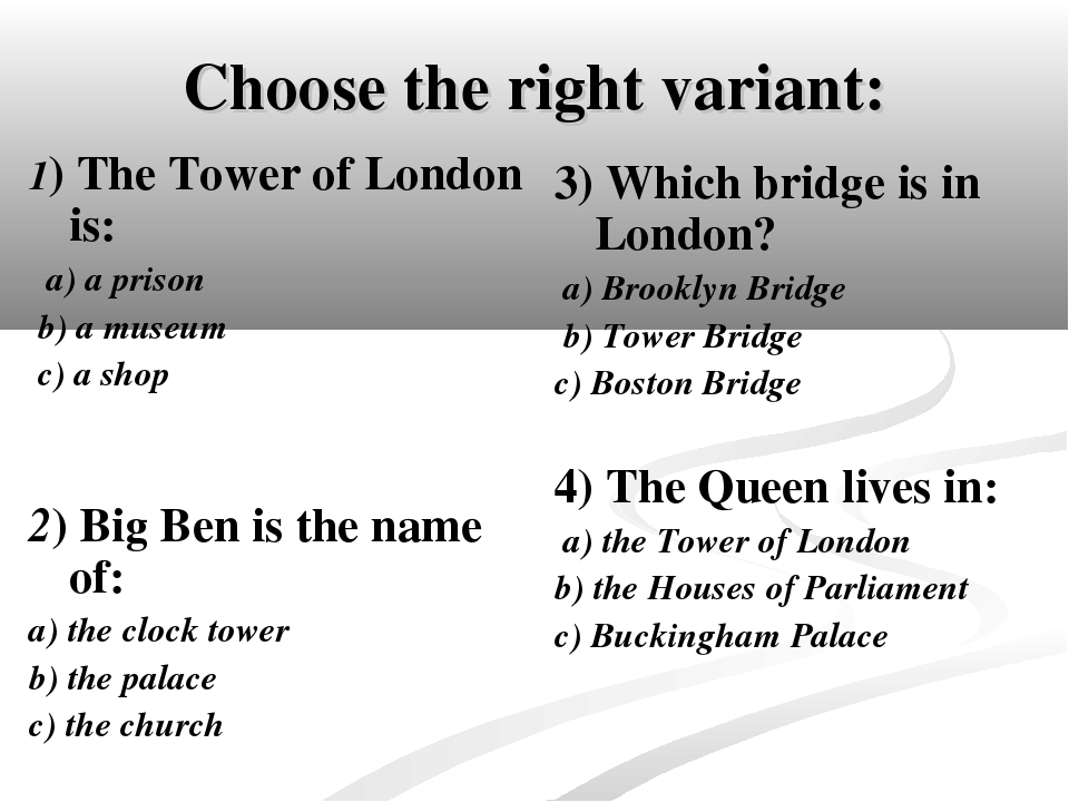 Choose the right variant: 1) The Tower of London is: a) a prison b) a museum...