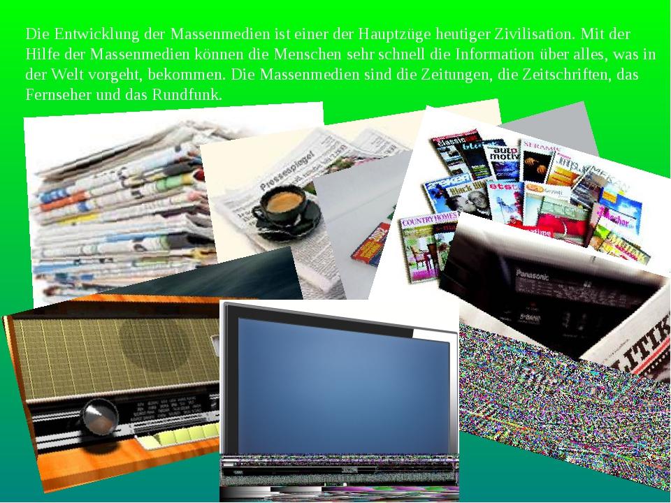 Die Entwicklung der Massenmedien ist einer der Hauptzüge heutiger Zivilisatio...