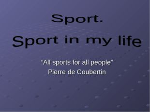 """All sports for all people"" Pierre de Coubertin"