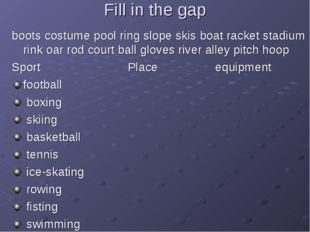 Fill in the gap boots costume pool ring slope skis boat racket stadium rink o
