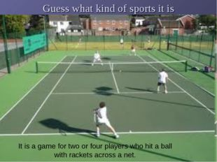 Guess what kind of sports it is It is a game for two or four players who hit