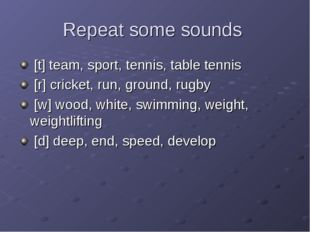 Repeat some sounds [t] team, sport, tennis, table tennis [r] cricket, run, gr