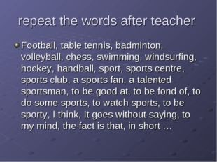 repeat the words after teacher Football, table tennis, badminton, volleyball,