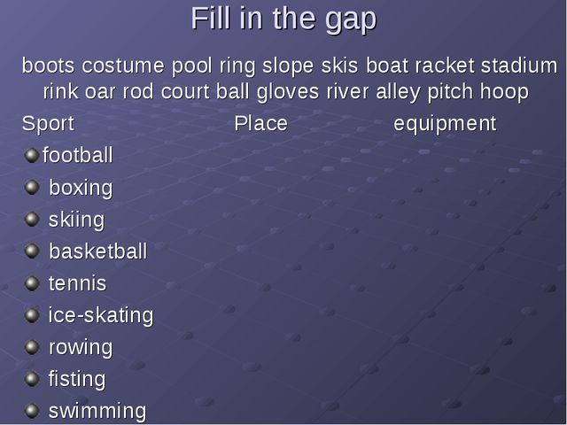 Fill in the gap boots costume pool ring slope skis boat racket stadium rink o...