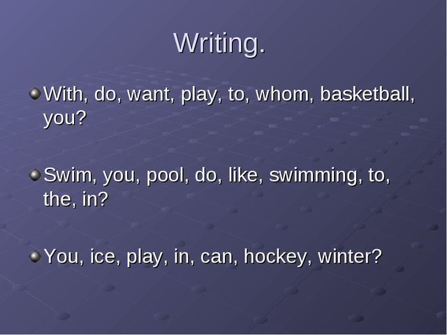 Writing. With, do, want, play, to, whom, basketball, you? Swim, you, pool, do...