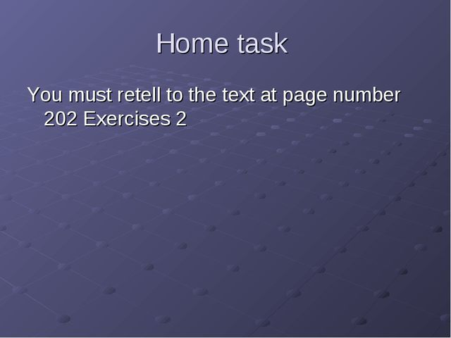 Home task You must retell to the text at page number 202 Exercises 2