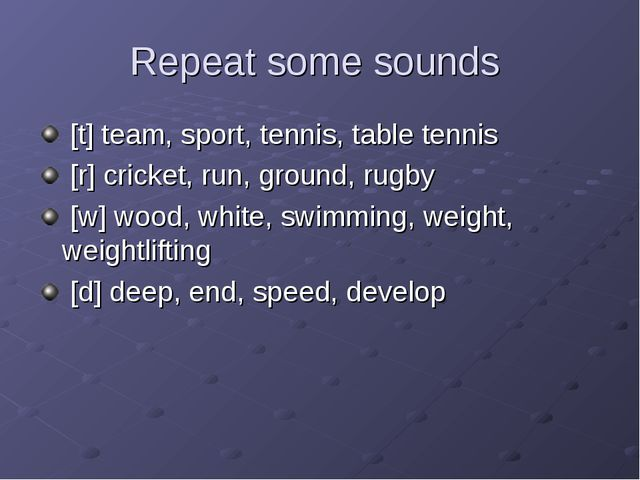 Repeat some sounds [t] team, sport, tennis, table tennis [r] cricket, run, gr...