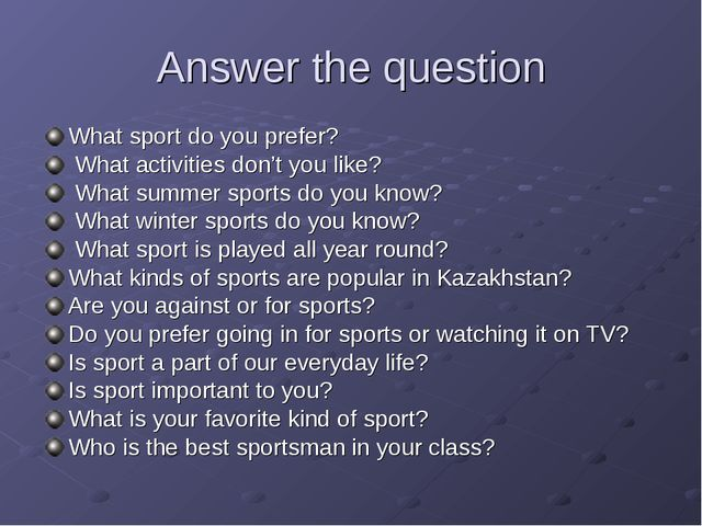 Answer the question What sport do you prefer? What activities don't you like?...