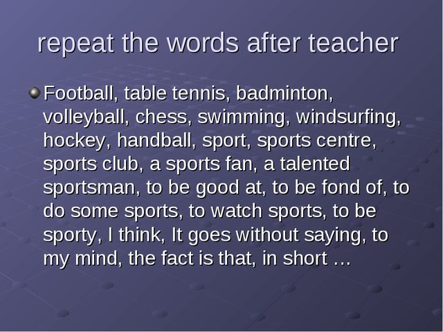 repeat the words after teacher Football, table tennis, badminton, volleyball,...