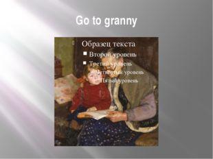 Go to granny