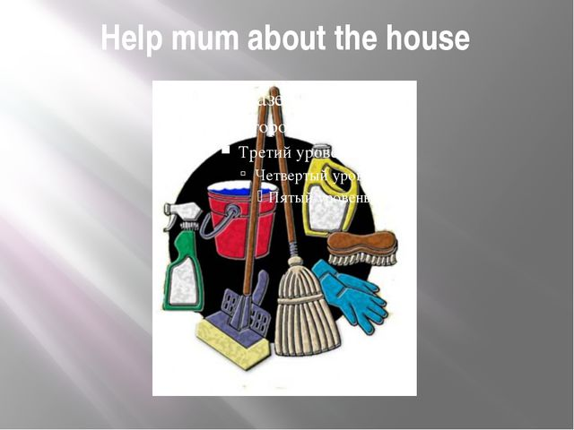 Help mum about the house