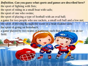 Definition. Can you guess what sports and games are described here? the sport