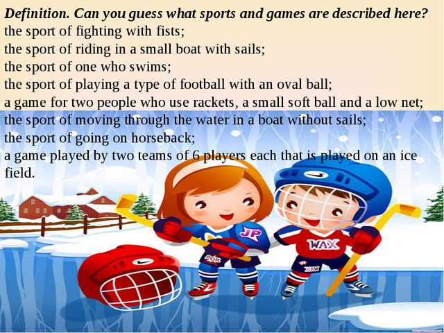 Definition. Can you guess what sports and games are described here? the sport...