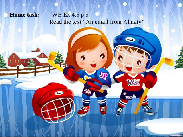 "Home task: WB Ex 4,5 p 5 Read the text ""An email from Almaty"""