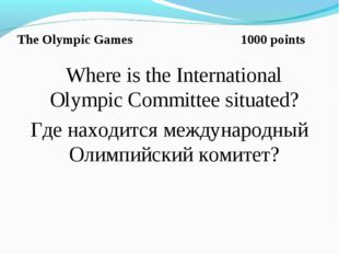 The Olympic Games 1000 points Where is the International Olympic Committee si